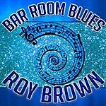 Roy Brown Bar Room Blues
