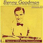 Benny Goodman Benny Goodman And His Rhythm Makers, Vol. 2: Original 1935 Radio Transcriptions