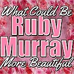 Ruby Murray What Could Be More Beautiful