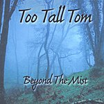 Too Tall Tom Beyond The Mist