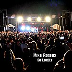 Mike Rogers So Lonely - Single