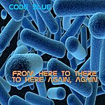 Code Blue From Here To There To Here Again, Again - Single