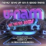 U-Nam Never Give Up On A Good Thing (Feat. Torsten Goods)