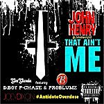 John Henry That Ain't Me (Feat. P. Chase & Problumz)