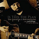 Rob Anthony Is This The Plan, The Essential Rob Anthony