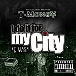 T- Money Do It For My City (Feat. Black & Nyce)