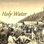 Gary Roberts Holy Water (Feat. Benny Wilson) - Single