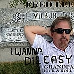 Fred Lee I Wanna Die Easy