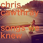 Chris Cawthray Songs We Knew