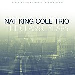 Nat King Cole Trio The Classic Years
