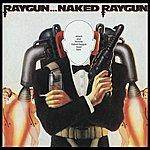 Naked Raygun Raygun...Naked Raygun