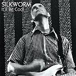 Silkworm It'll Be Cool