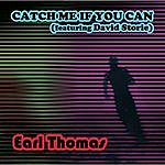 Earl Thomas Catch Me If You Can (Feat. David Storie)