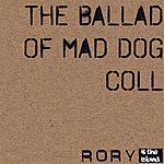 Rory The Ballad Of Mad Dog Coll