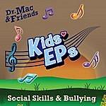 Dr. Mac & Friends Kids Eps: Social Skills & Bullying