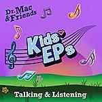 Dr. Mac & Friends Kids Eps: Talking & Listening