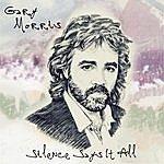 Gary Morris Silence Says It All