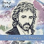 Gary Morris I'll Forget To Breathe