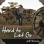 Jeff Brown Hard To Let Go