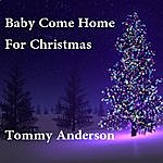 Tommy Anderson Baby Come Home For Christmas
