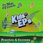Dr. Mac & Friends Kids Eps - Practice & Success