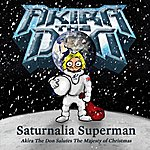 Akira The Don Saturnalia Superman: Akira The Don Salutes The Majesty Of Christmas