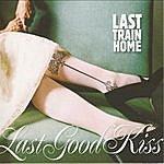 Last Train Home Last Good Kiss