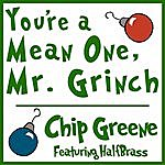 Chip Greene You're A Mean One, Mr. Grinch (Feat. Halfbrass)