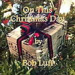Bob Luft On This Christmas Day