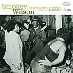 Smokey Wilson Round Like An Apple: The Big Town Recordings 1977-1978