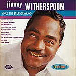 Jimmy Witherspoon Sings The Blues Sessions