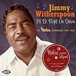 Jimmy Witherspoon I'll Be Right On Down: The Modern Recordings 1947-1953