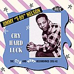 Jimmy 'T99' Nelson Cry Hard Luck: The Rpm And Kent Recordings 1951-61