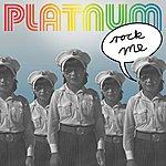 Platnum Rock Me