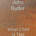 John Butler What Child Is This