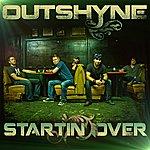 Outshyne Startin' Over