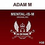 Adam M Mental-Is-M