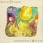 David Friesen Tomorrow's Dreams
