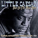 Little Caesar Your On The Hour Man: The Modern, Dolphin And Downey Recordings 1952-1960