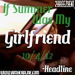 Headline If Summer Was My Girl Friend