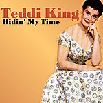 Teddi King Bidin' My Time