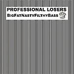 Professional Losers Bigfatnastyfilthybass