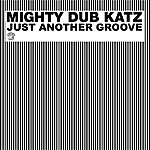 Mighty Dub Katz Just Another Groove