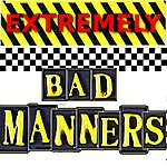 Bad Manners Extremely Bad Manners
