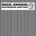 Magik Johnson Disco Mustaccio / Ghost Piano