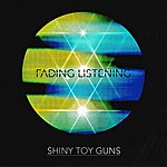 Shiny Toy Guns Fading Listening