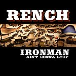 Rench Ironman (Ain't Gonna Stop)