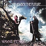 Wayne Perry Remember The Future