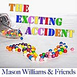 Mason Williams The Exciting Accident (Feat. Rick Cunha, Byron Berline, Hal Blaine & Don Whaley)
