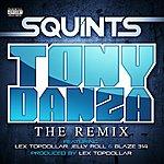 Squints Tony Danza The Remix (Feat. Lex Topdollar, Jelly Roll & Blaze 314)